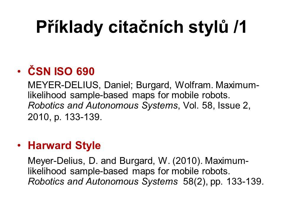 Příklady citačních stylů /1 ČSN ISO 690 MEYER-DELIUS, Daniel; Burgard, Wolfram. Maximum- likelihood sample-based maps for mobile robots. Robotics and