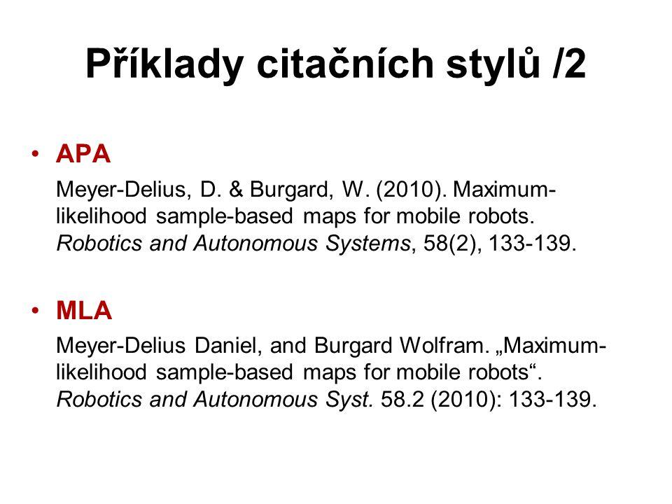 Příklady citačních stylů /2 APA Meyer-Delius, D. & Burgard, W. (2010). Maximum- likelihood sample-based maps for mobile robots. Robotics and Autonomou