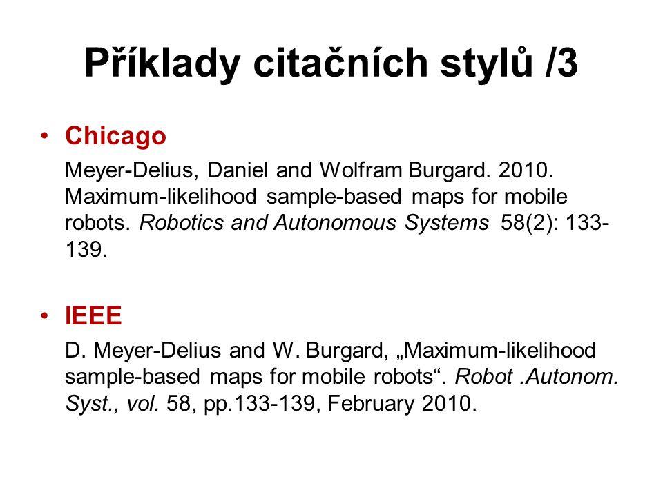 Příklady citačních stylů /3 Chicago Meyer-Delius, Daniel and Wolfram Burgard. 2010. Maximum-likelihood sample-based maps for mobile robots. Robotics a