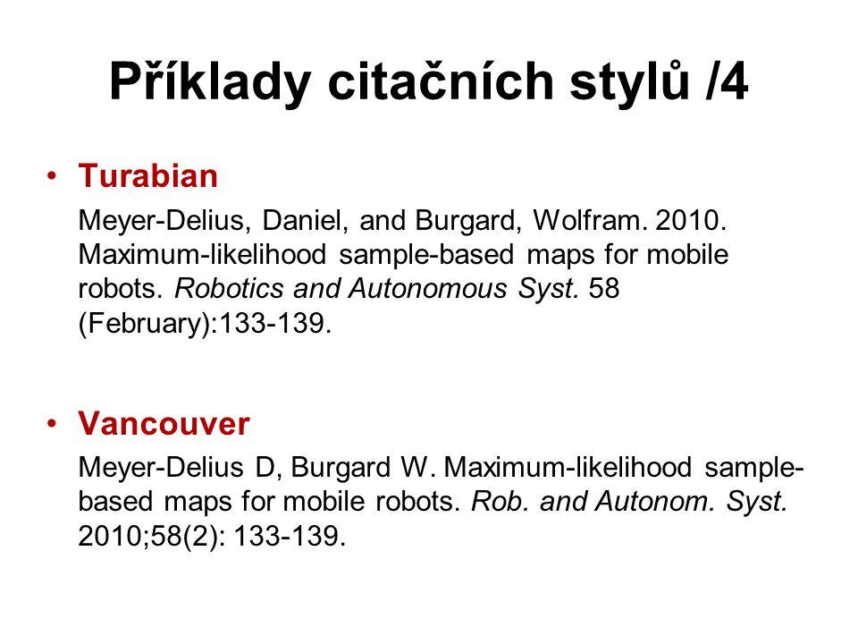 Příklady citačních stylů /4 Turabian Meyer-Delius, Daniel, and Burgard, Wolfram. 2010. Maximum-likelihood sample-based maps for mobile robots. Robotic
