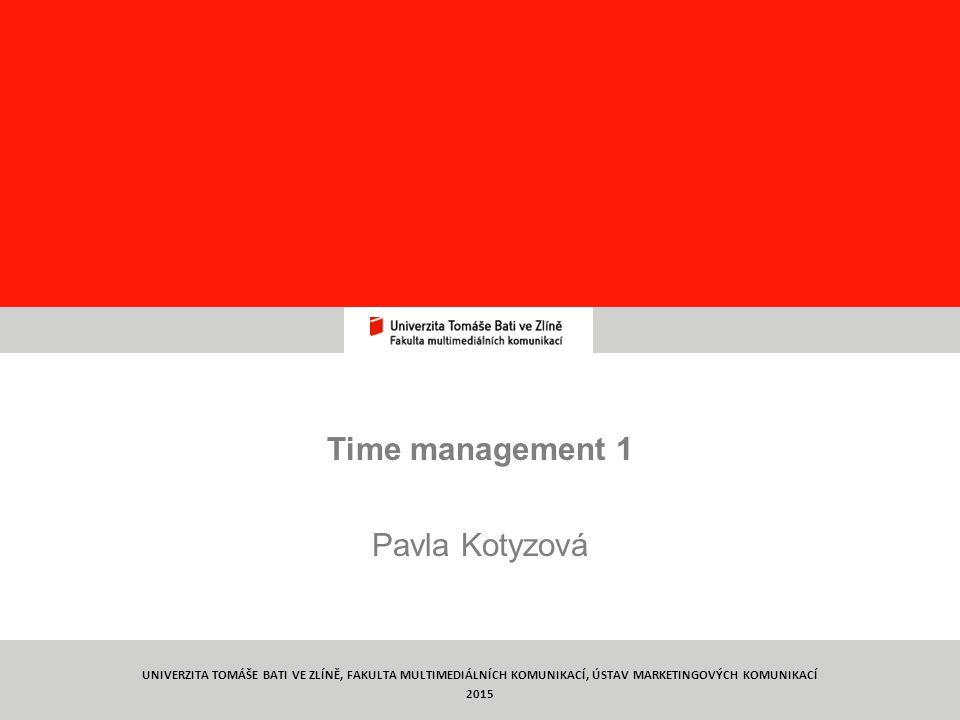 Týmová práce TYMP1/ C8 Time management 1 Pavla Kotyzová 1 UNIVERZITA TOMÁŠE BATI VE ZLÍNĚ, FAKULTA MULTIMEDIÁLNÍCH KOMUNIKACÍ, ÚSTAV MARKETINGOVÝCH KOMUNIKACÍ 2015
