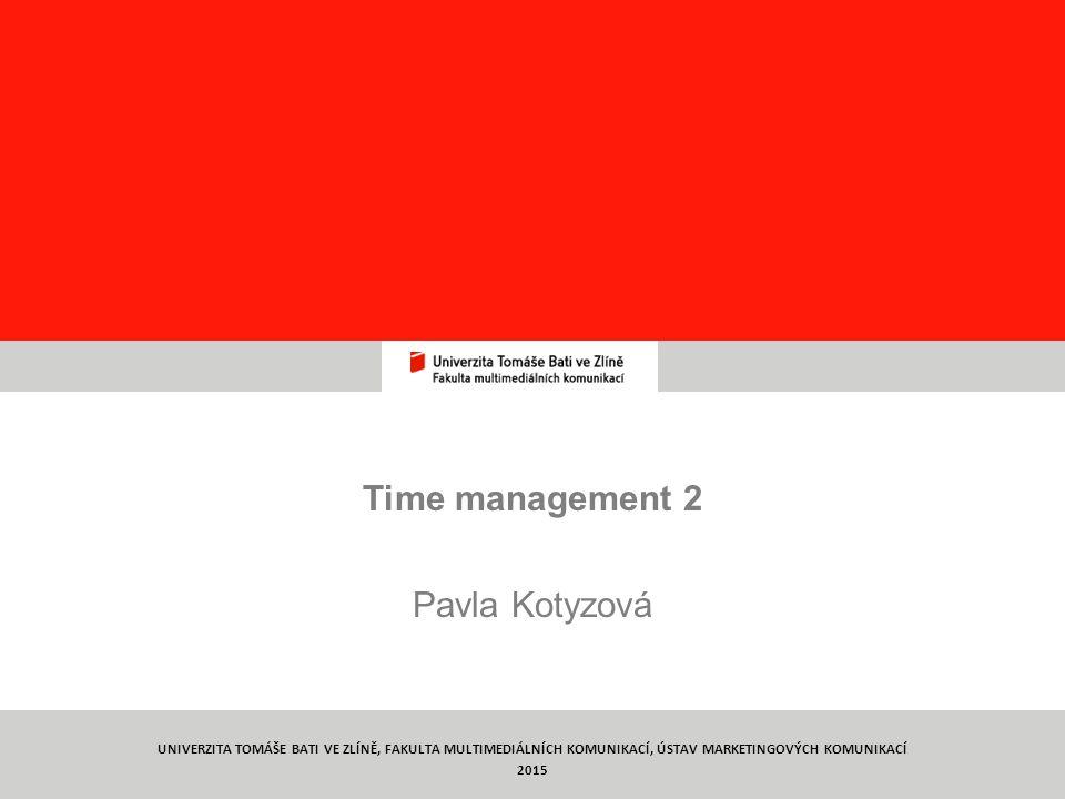Týmová práce TYMP1/ C8 Time management 2 Pavla Kotyzová 10 UNIVERZITA TOMÁŠE BATI VE ZLÍNĚ, FAKULTA MULTIMEDIÁLNÍCH KOMUNIKACÍ, ÚSTAV MARKETINGOVÝCH KOMUNIKACÍ 2015