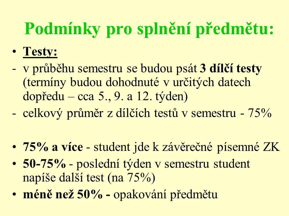Podmínky pro splnění předmětu: Testy: -v průběhu semestru se budou psát 3 dílčí testy (termíny budou dohodnuté v určitých datech dopředu – cca 5., 9.