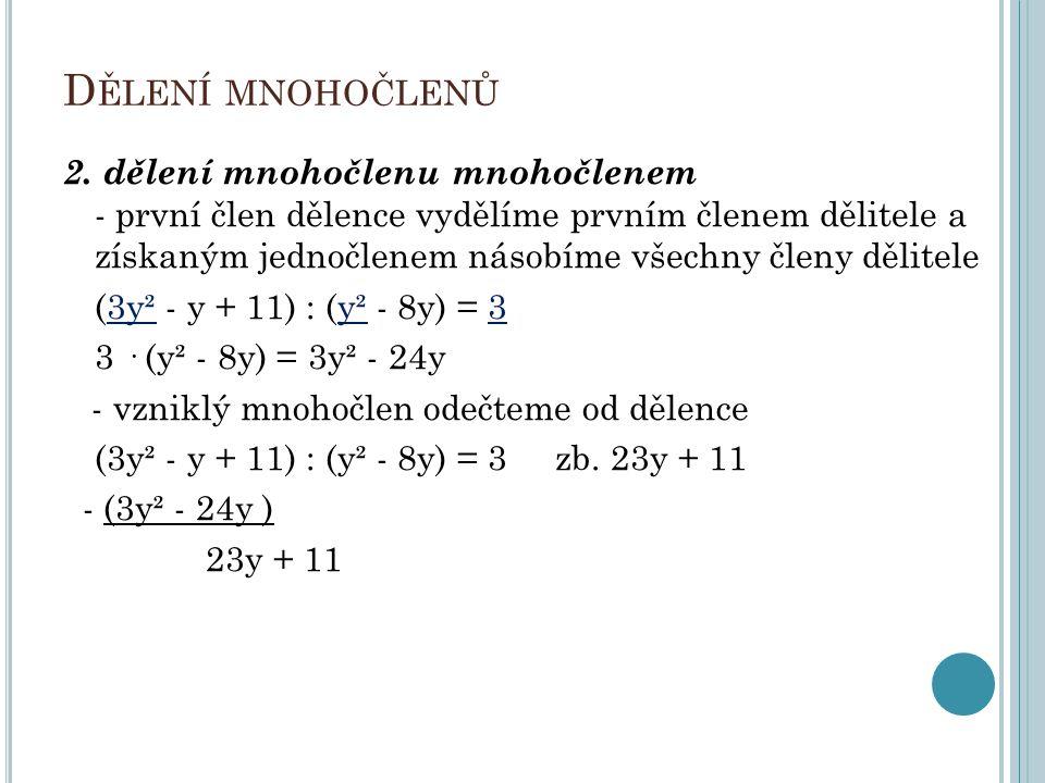 D ĚLENÍ MNOHOČLENŮ 2. dělení mnohočlenu mnohočlenem - první člen dělence vydělíme prvním členem dělitele a získaným jednočlenem násobíme všechny členy