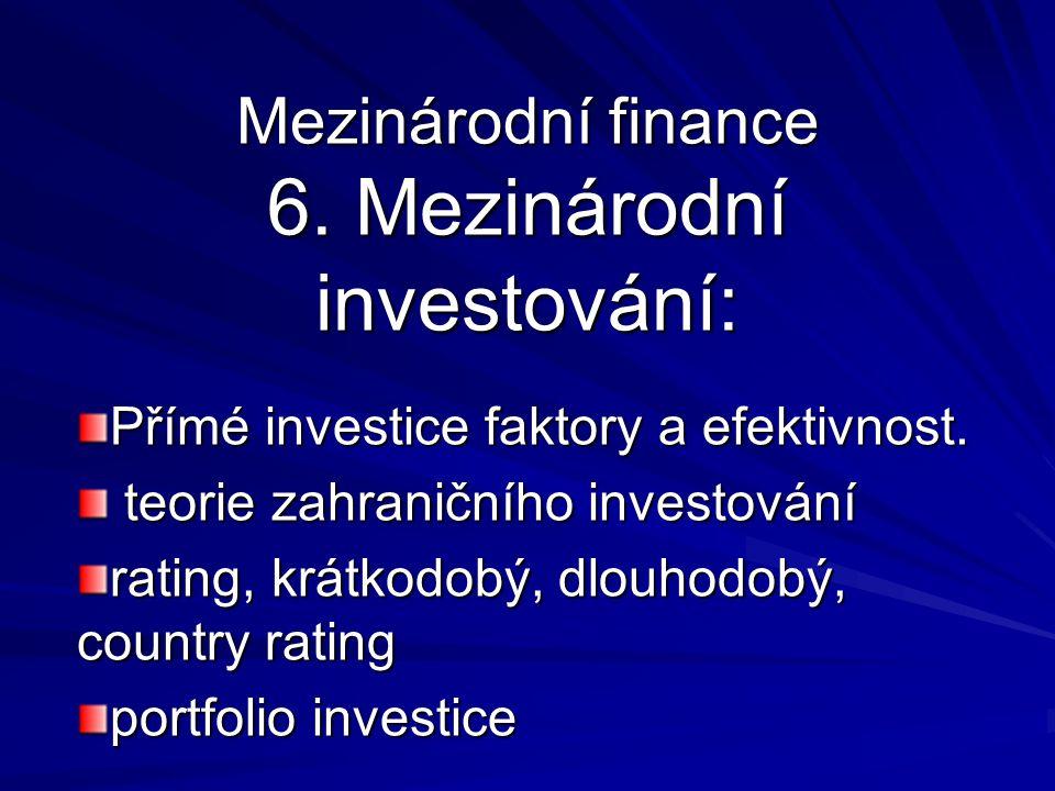 Mezinárodní finance 6. Mezinárodní investování: Přímé investice faktory a efektivnost.