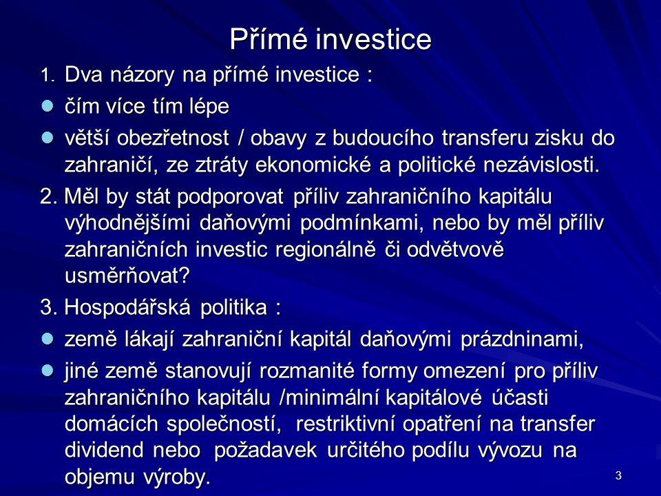 Přímé investice 1. Dva názory na přímé investice : čím více tím lépe čím více tím lépe větší obezřetnost / obavy z budoucího transferu zisku do zahran