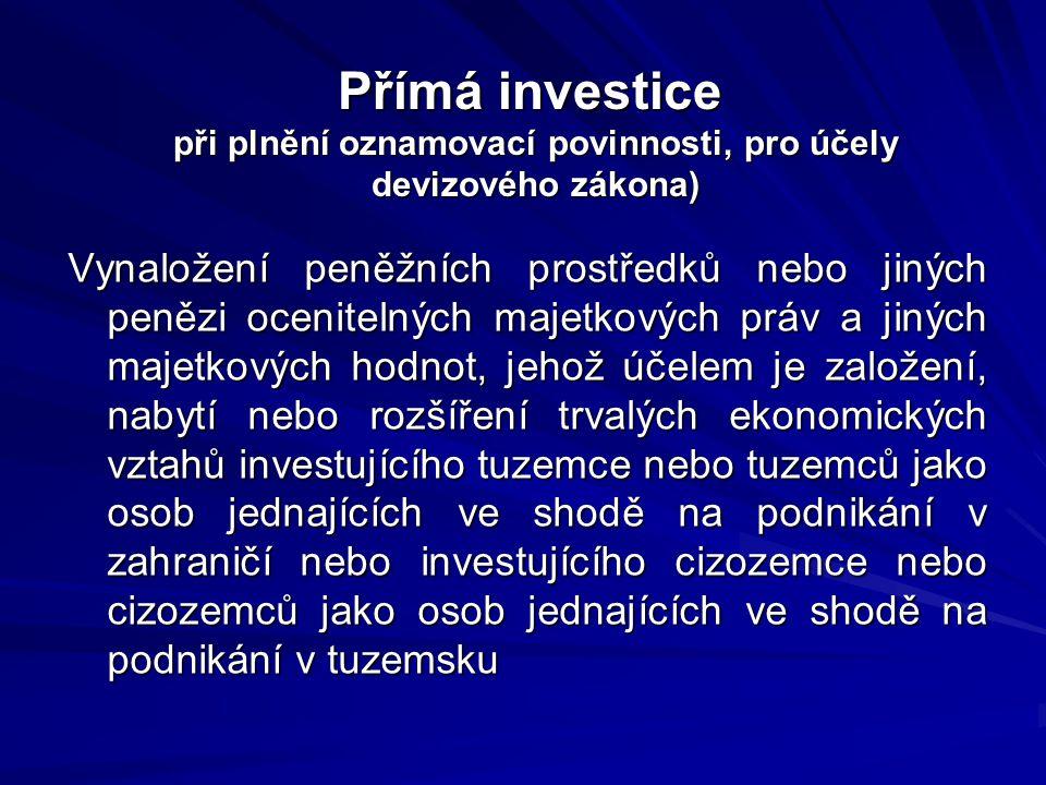 Přímá investice při plnění oznamovací povinnosti, pro účely devizového zákona) Vynaložení peněžních prostředků nebo jiných penězi ocenitelných majetko