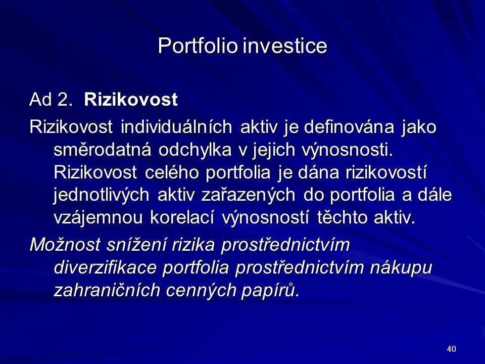 Portfolio investice Ad 2. Rizikovost Rizikovost individuálních aktiv je definována jako směrodatná odchylka v jejich výnosnosti. Rizikovost celého por