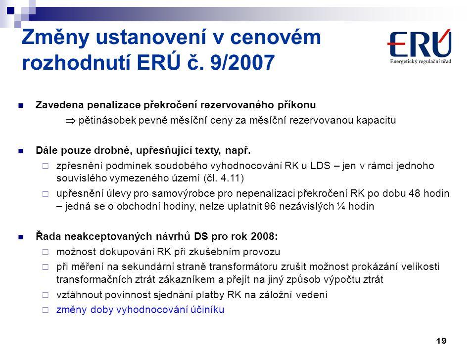 19 Změny ustanovení v cenovém rozhodnutí ERÚ č. 9/2007 Zavedena penalizace překročení rezervovaného příkonu  pětinásobek pevné měsíční ceny za měsíčn