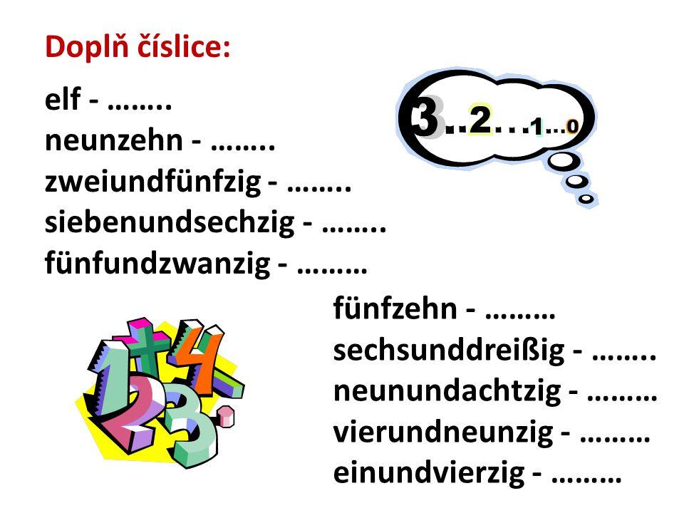 Doplň číslice: elf - …….. neunzehn - …….. zweiundfünfzig - ……..
