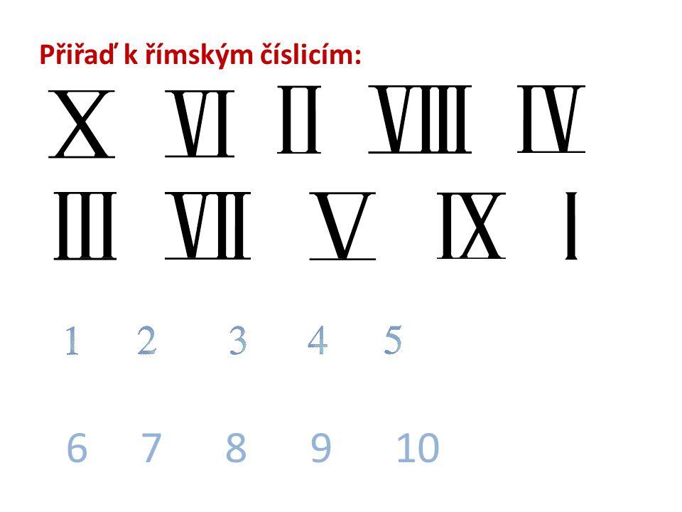 Přiřaď k římským číslicím: 6 7 8 9 10
