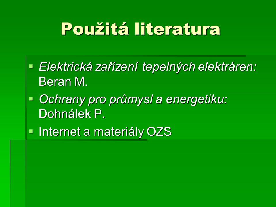 Použitá literatura  Elektrická zařízení tepelných elektráren: Beran M.  Ochrany pro průmysl a energetiku: Dohnálek P.  Internet a materiály OZS