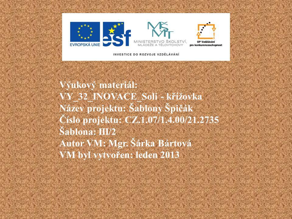 Výukový materiál: VY_32_INOVACE_Soli - křížovka Název projektu: Šablony Špičák Číslo projektu: CZ.1.07/1.4.00/21.2735 Šablona: III/2 Autor VM: Mgr. Šá