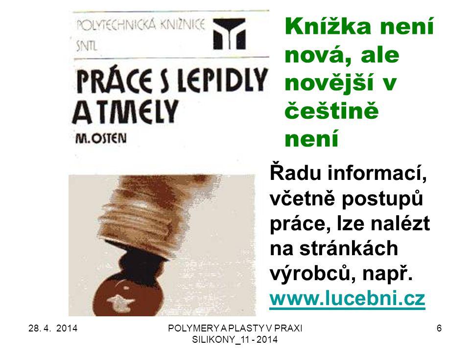 SILIKONY – MATERIÁL MNOHA PODOB 28. 4. 2014POLYMERY A PLASTY V PRAXI SILIKONY_11 - 2014 7