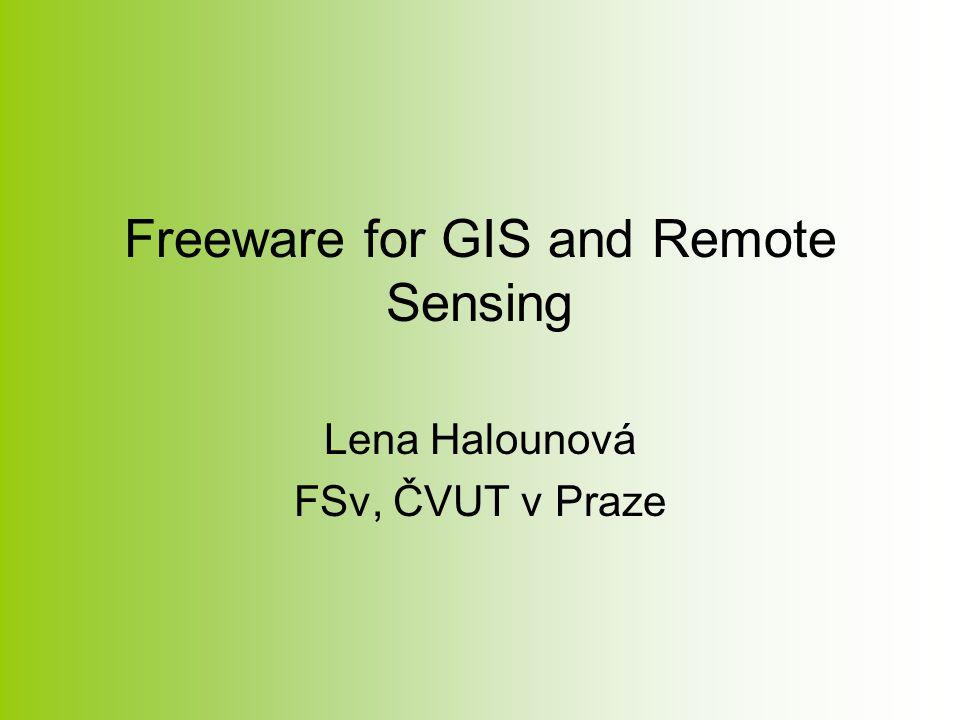 Freeware for GIS and Remote Sensing Lena Halounová FSv, ČVUT v Praze