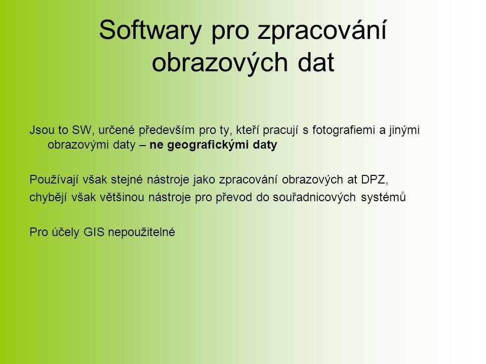 Softwary pro zpracování obrazových dat Jsou to SW, určené především pro ty, kteří pracují s fotografiemi a jinými obrazovými daty – ne geografickými daty Používají však stejné nástroje jako zpracování obrazových at DPZ, chybějí však většinou nástroje pro převod do souřadnicových systémů Pro účely GIS nepoužitelné