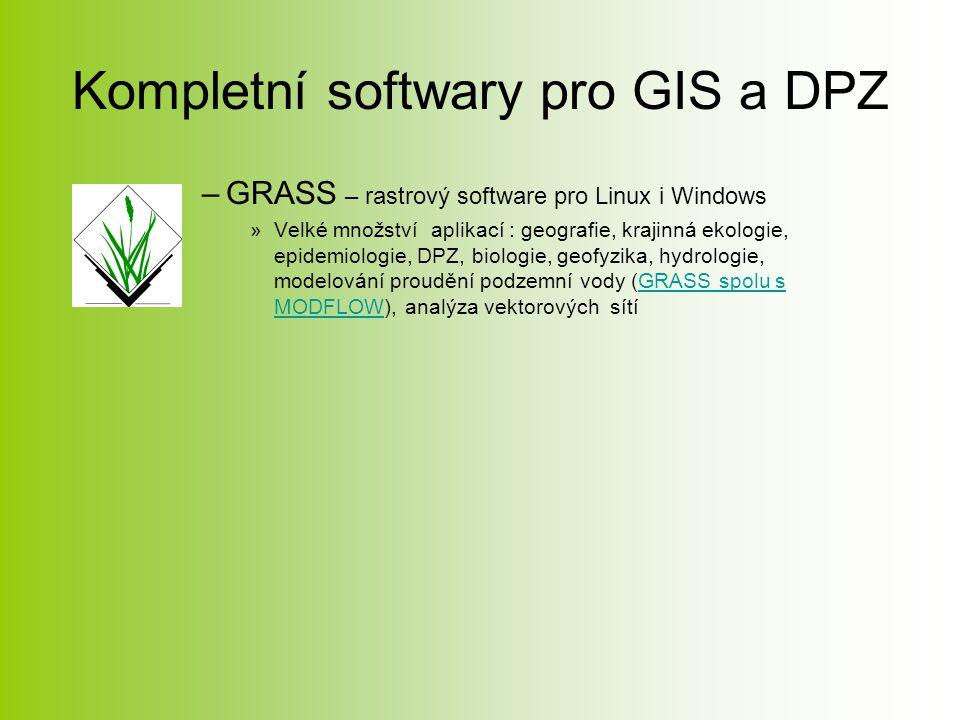 Kompletní softwary pro GIS a DPZ –GRASS – rastrový software pro Linux i Windows »Velké množství aplikací : geografie, krajinná ekologie, epidemiologie, DPZ, biologie, geofyzika, hydrologie, modelování proudění podzemní vody (GRASS spolu s MODFLOW), analýza vektorových sítíGRASS spolu s MODFLOW