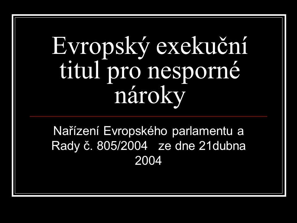 Evropský exekuční titul pro nesporné nároky Nařízení Evropského parlamentu a Rady č. 805/2004 ze dne 21dubna 2004