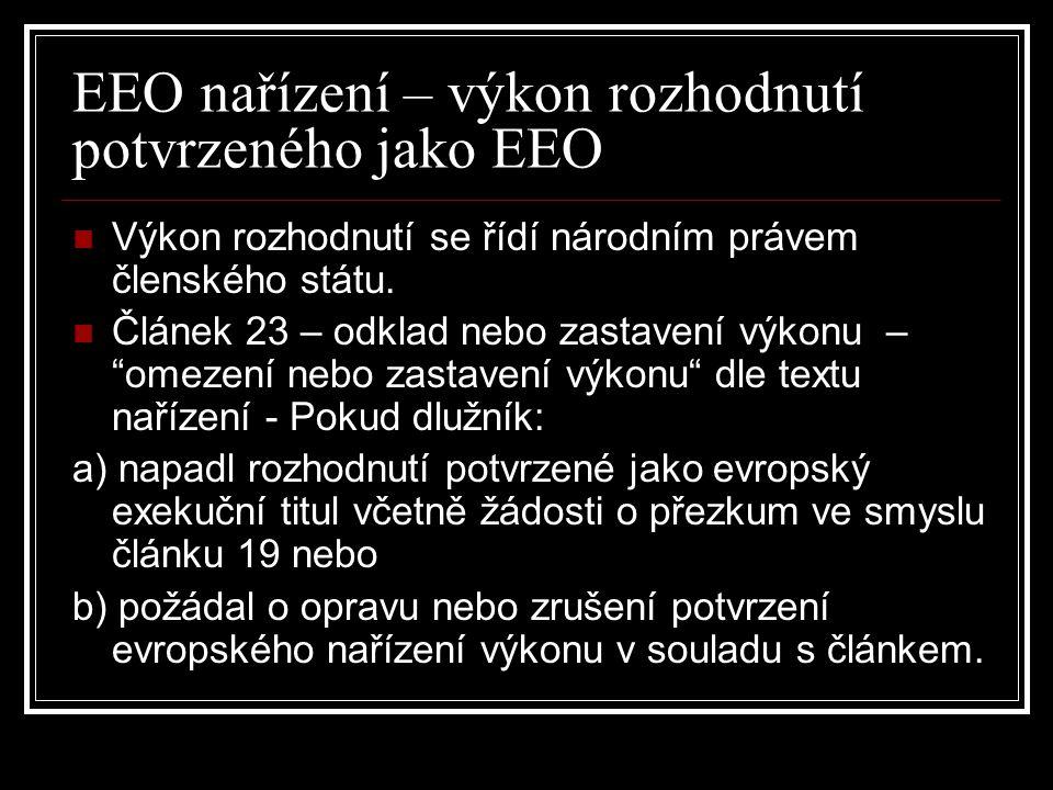 EEO nařízení – výkon rozhodnutí potvrzeného jako EEO Výkon rozhodnutí se řídí národním právem členského státu. Článek 23 – odklad nebo zastavení výkon