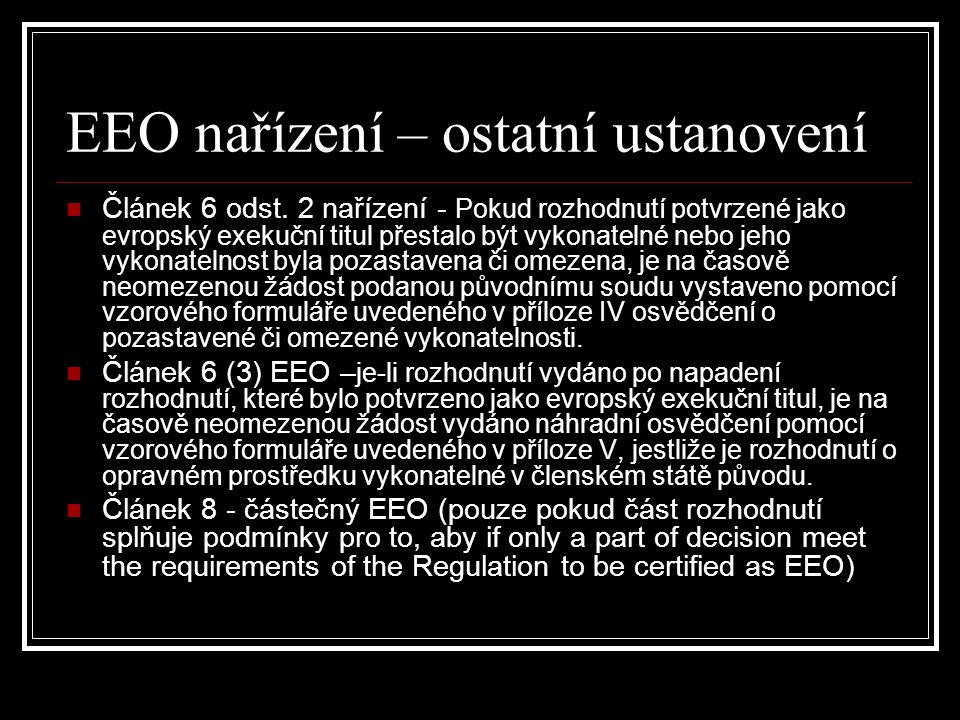 EEO nařízení – ostatní ustanovení Článek 6 odst. 2 nařízení - Pokud rozhodnutí potvrzené jako evropský exekuční titul přestalo být vykonatelné nebo je
