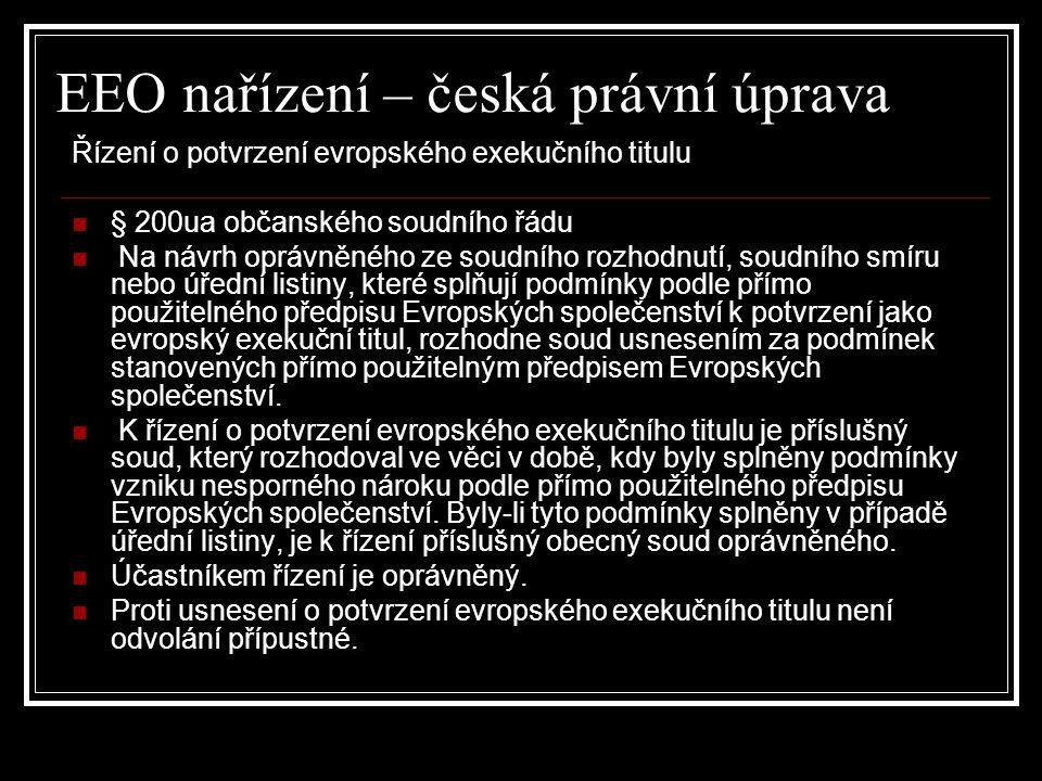 EEO nařízení – česká právní úprava Řízení o potvrzení evropského exekučního titulu § 200ua občanského soudního řádu Na návrh oprávněného ze soudního r