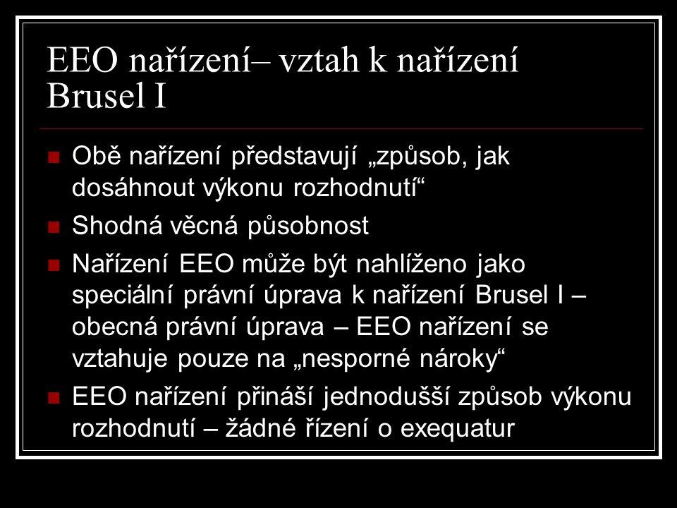 """EEO nařízení– vztah k nařízení Brusel I Obě nařízení představují """"způsob, jak dosáhnout výkonu rozhodnutí"""" Shodná věcná působnost Nařízení EEO může bý"""