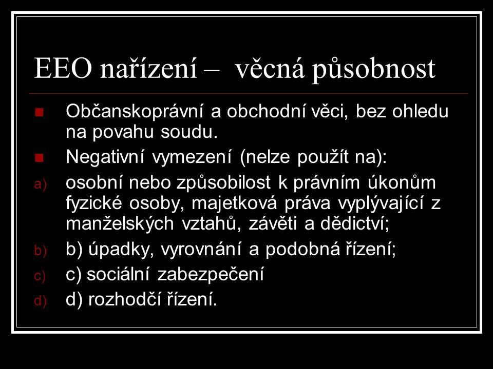 EEO nařízení – věcná působnost Občanskoprávní a obchodní věci, bez ohledu na povahu soudu. Negativní vymezení (nelze použít na): a) osobní nebo způsob
