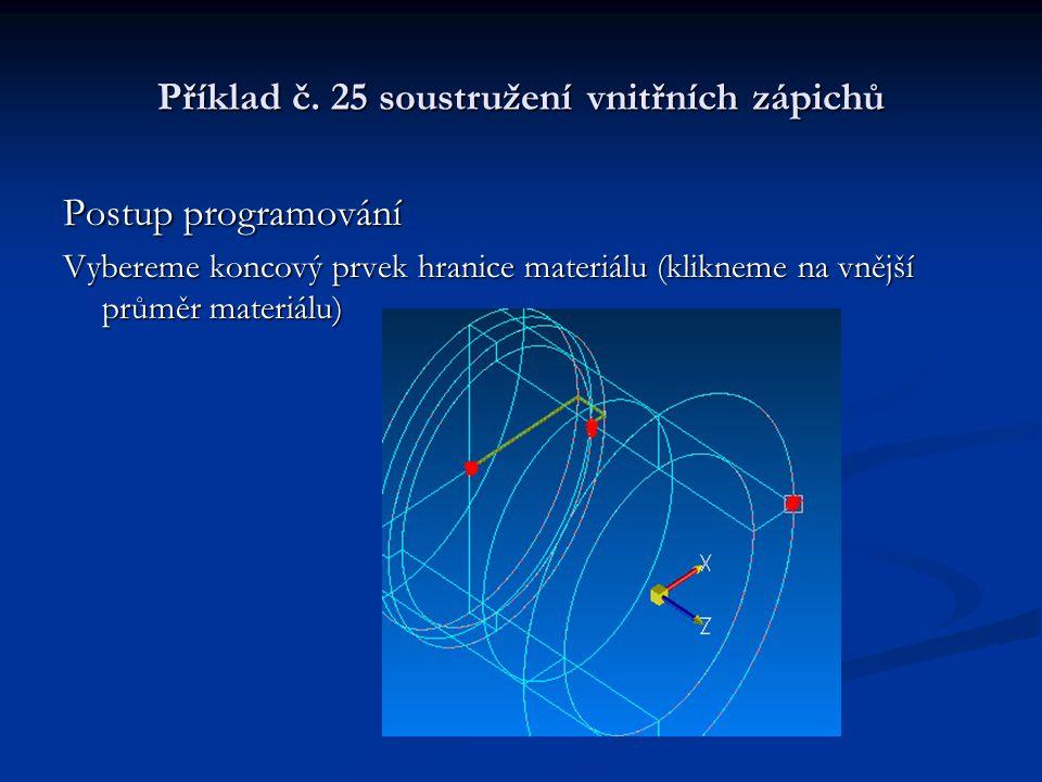 Příklad č. 25 soustružení vnitřních zápichů Postup programování Vybereme koncový prvek hranice materiálu (klikneme na vnější průměr materiálu)