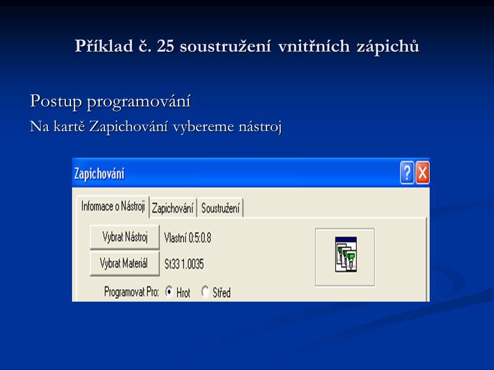 Příklad č. 25 soustružení vnitřních zápichů Postup programování Na kartě Zapichování vybereme nástroj