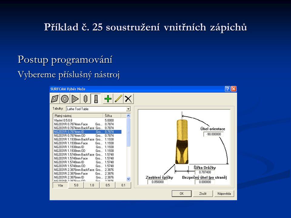 Příklad č. 25 soustružení vnitřních zápichů Postup programování Vybereme příslušný nástroj