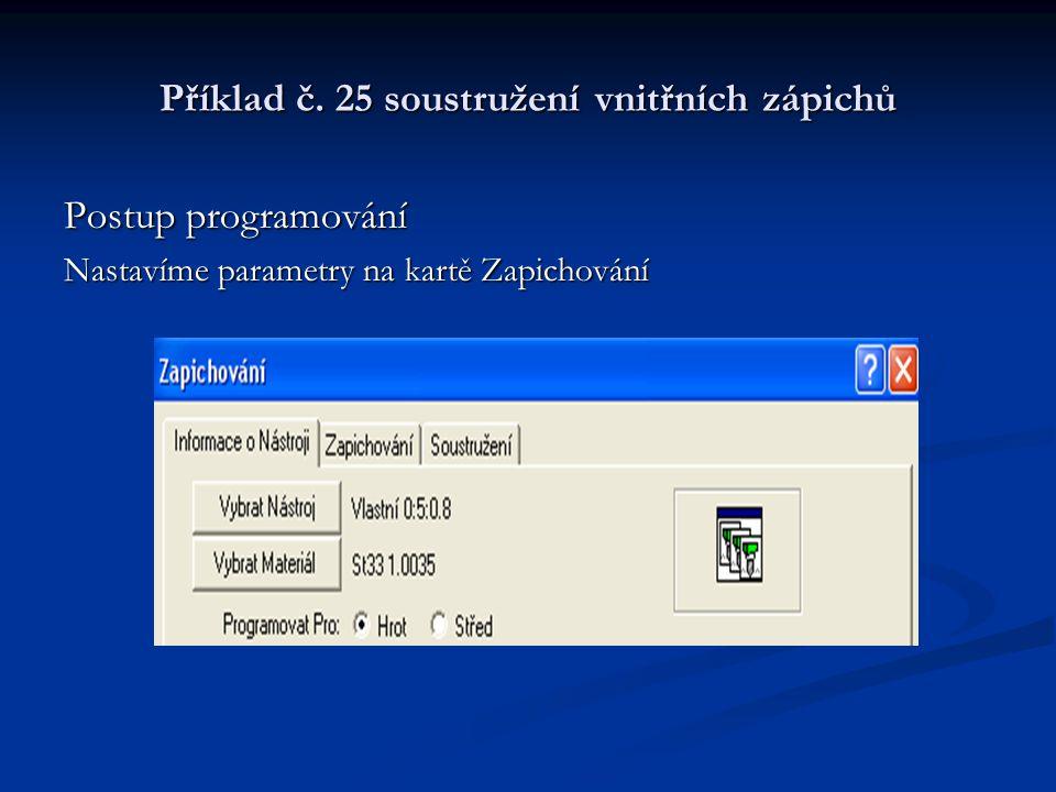 Příklad č. 25 soustružení vnitřních zápichů Postup programování Nastavíme parametry na kartě Zapichování