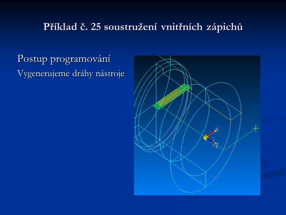 Příklad č. 25 soustružení vnitřních zápichů Postup programování Vygenerujeme dráhy nástroje