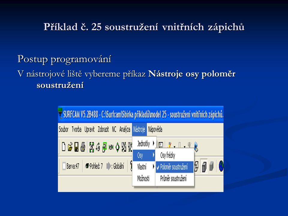Příklad č. 25 soustružení vnitřních zápichů Postup programování V nástrojové liště vybereme příkaz Nástroje osy poloměr soustružení