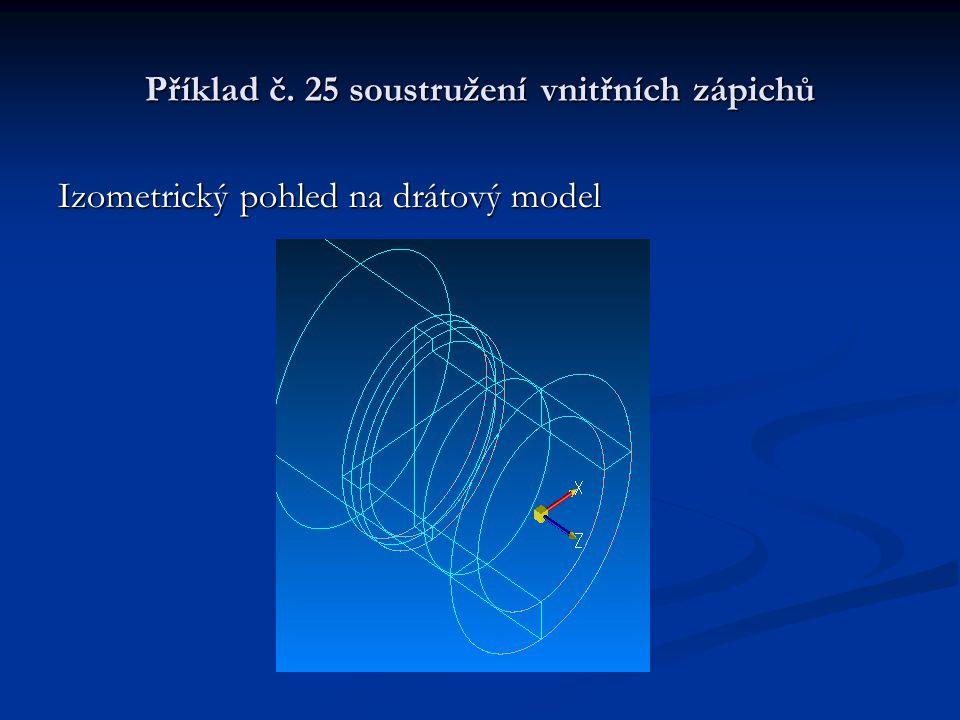 Příklad č. 25 soustružení vnitřních zápichů Izometrický pohled na drátový model
