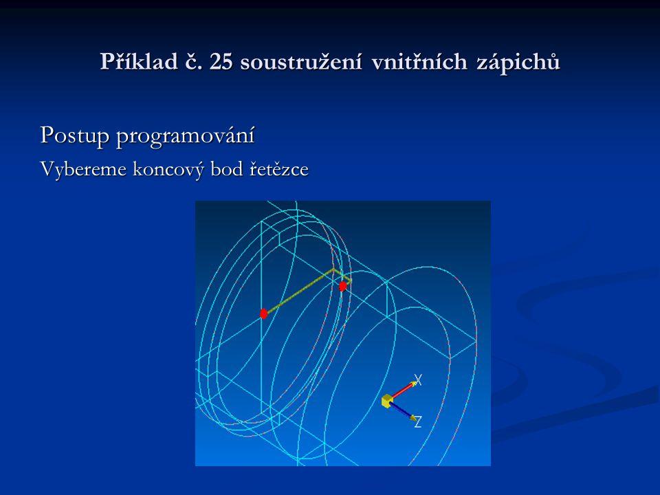 Příklad č. 25 soustružení vnitřních zápichů Postup programování Vybereme koncový bod řetězce