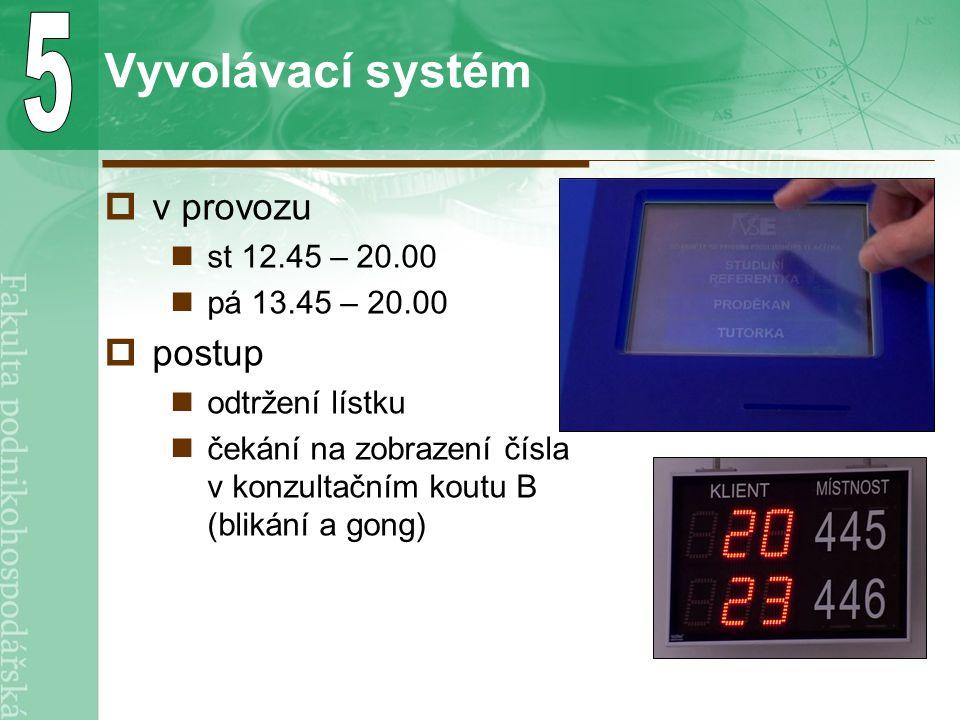 Vyvolávací systém  v provozu st 12.45 – 20.00 pá 13.45 – 20.00  postup odtržení lístku čekání na zobrazení čísla v konzultačním koutu B (blikání a gong)