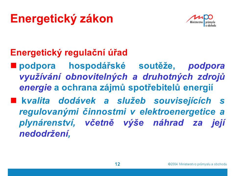  2004  Ministerstvo průmyslu a obchodu 12 Energetický zákon Energetický regulační úřad podpora hospodářské soutěže, podpora využívání obnovitelných
