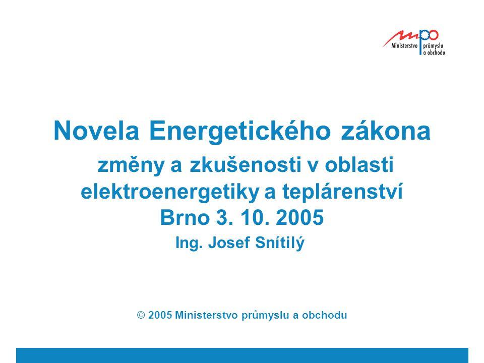 Novela Energetického zákona změny a zkušenosti v oblasti elektroenergetiky a teplárenství Brno 3. 10. 2005 Ing. Josef Snítilý © 2005 Ministerstvo prům