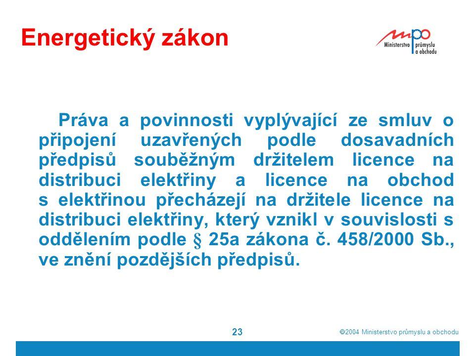  2004  Ministerstvo průmyslu a obchodu 23 Energetický zákon Práva a povinnosti vyplývající ze smluv o připojení uzavřených podle dosavadních předpi