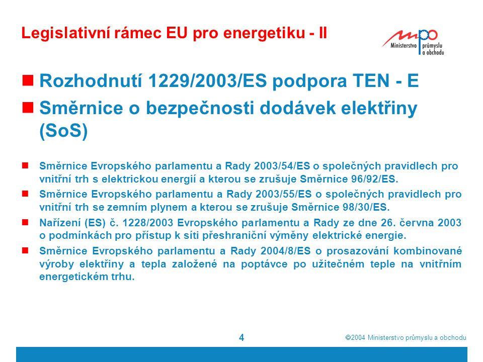  2004  Ministerstvo průmyslu a obchodu 4 Legislativní rámec EU pro energetiku - II Rozhodnutí 1229/2003/ES podpora TEN - E Směrnice o bezpečnosti d