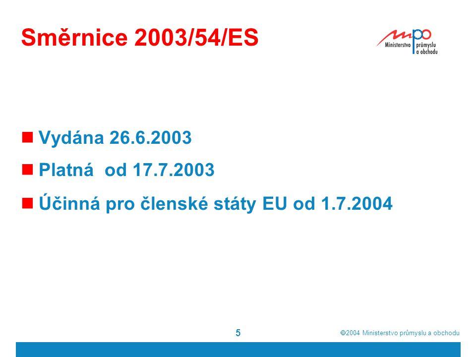  2004  Ministerstvo průmyslu a obchodu 6 Směrnice 2003/54/ES Hlavní principy Otevírání trhu s elektřinou Přístup třetích stran k sítím Autorizační přístup Veřejná služba Univerzální služba Oddělení provozovatele distribuční soustavy Oddělení provozovatele přenosové soustavy