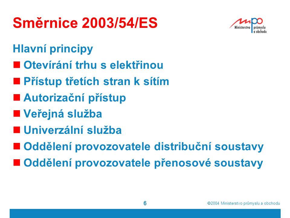  2004  Ministerstvo průmyslu a obchodu 6 Směrnice 2003/54/ES Hlavní principy Otevírání trhu s elektřinou Přístup třetích stran k sítím Autorizační