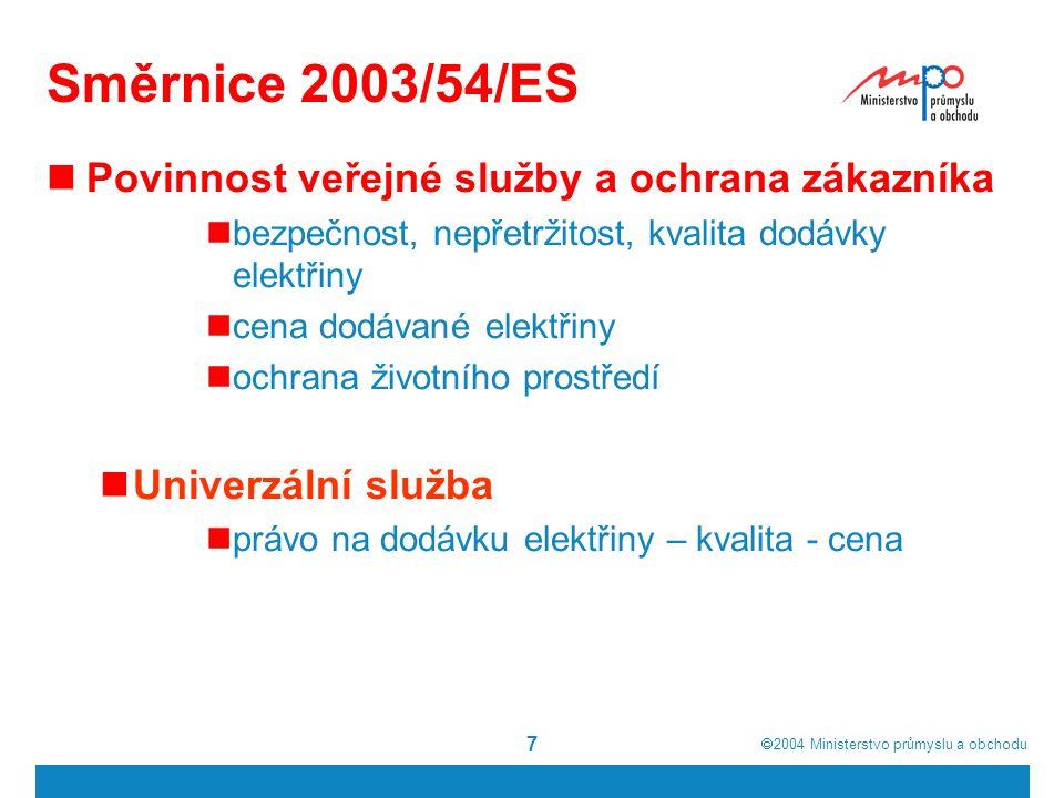  2004  Ministerstvo průmyslu a obchodu 7 Směrnice 2003/54/ES Povinnost veřejné služby a ochrana zákazníka bezpečnost, nepřetržitost, kvalita dodávk