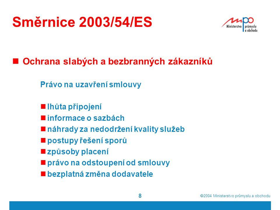 2004  Ministerstvo průmyslu a obchodu 8 Směrnice 2003/54/ES Ochrana slabých a bezbranných zákazníků Právo na uzavření smlouvy lhůta připojení info
