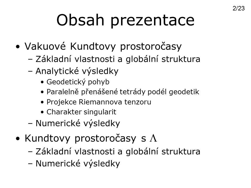 Obsah prezentace Vakuové Kundtovy prostoročasy –Základní vlastnosti a globální struktura –Analytické výsledky Geodetický pohyb Paralelně přenášené tet