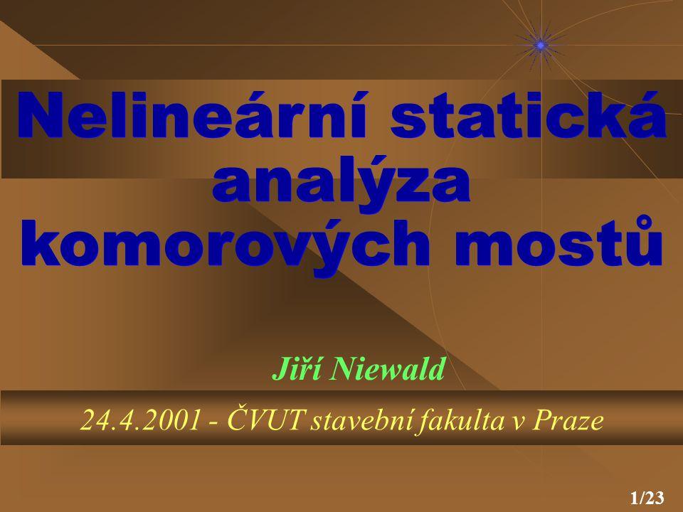 1/23 Nelineární statická analýza komorových mostů Jiří Niewald 24.4.2001 - ČVUT stavební fakulta v Praze