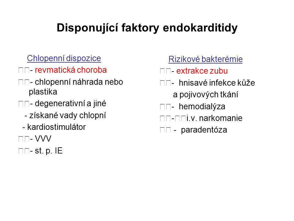 Disponující faktory endokarditidy Chlopenní dispozice - revmatická choroba - chlopenní náhrada nebo plastika - degenerativní a jiné - získané vady chlopní - kardiostimulátor - VVV - st.