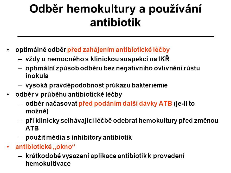 Odběr hemokultury a používání antibiotik optimálně odběr před zahájením antibiotické léčby –vždy u nemocného s klinickou suspekcí na IKŘ –optimální zp