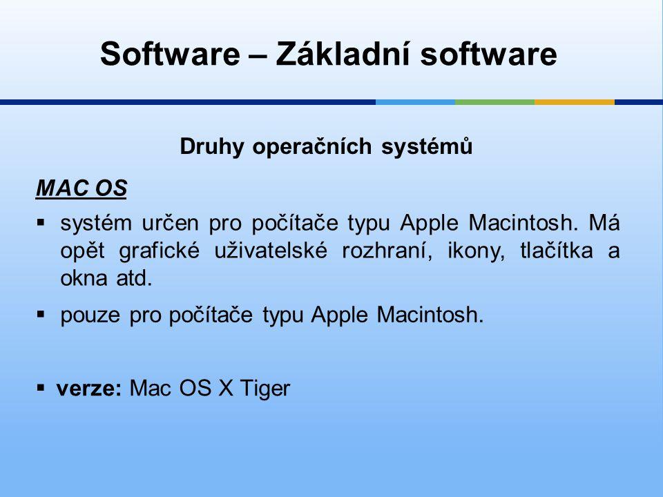 Software – Základní software Druhy operačních systémů MAC OS  systém určen pro počítače typu Apple Macintosh.