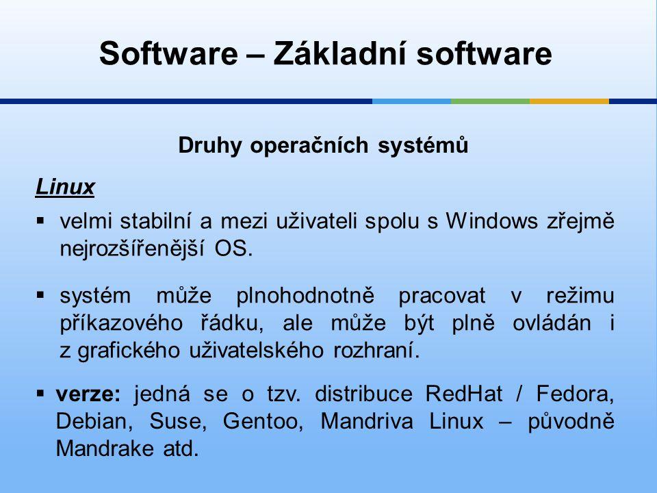 Software – Základní software Druhy operačních systémů Linux  velmi stabilní a mezi uživateli spolu s Windows zřejmě nejrozšířenější OS.